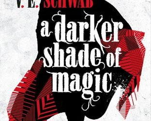 """A Darker Shade of Magic"" by V. E. Schwab"