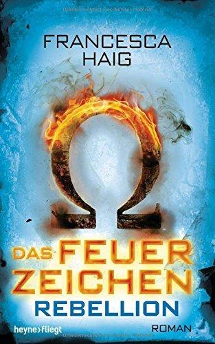 Das Feuerzeichen Rebellion von Francesca Haig