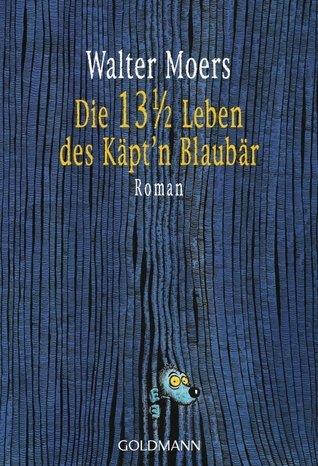 Die 13 1/2 Leben des Käpt'n Blaubär von Walter Moers